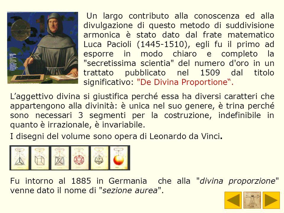 Un largo contributo alla conoscenza ed alla divulgazione di questo metodo di suddivisione armonica è stato dato dal frate matematico Luca Pacioli (1445-1510), egli fu il primo ad esporre in modo chiaro e completo la secretissima scientia del numero d oro in un trattato pubblicato nel 1509 dal titolo significativo: De Divina Proportione .