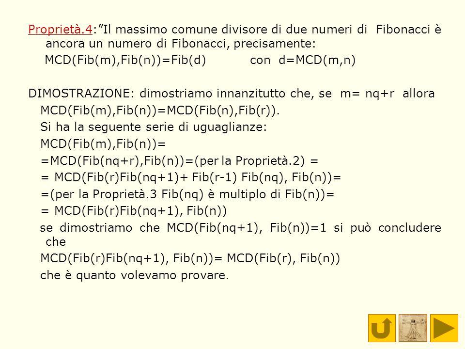Proprietà.4: Il massimo comune divisore di due numeri di Fibonacci è ancora un numero di Fibonacci, precisamente: