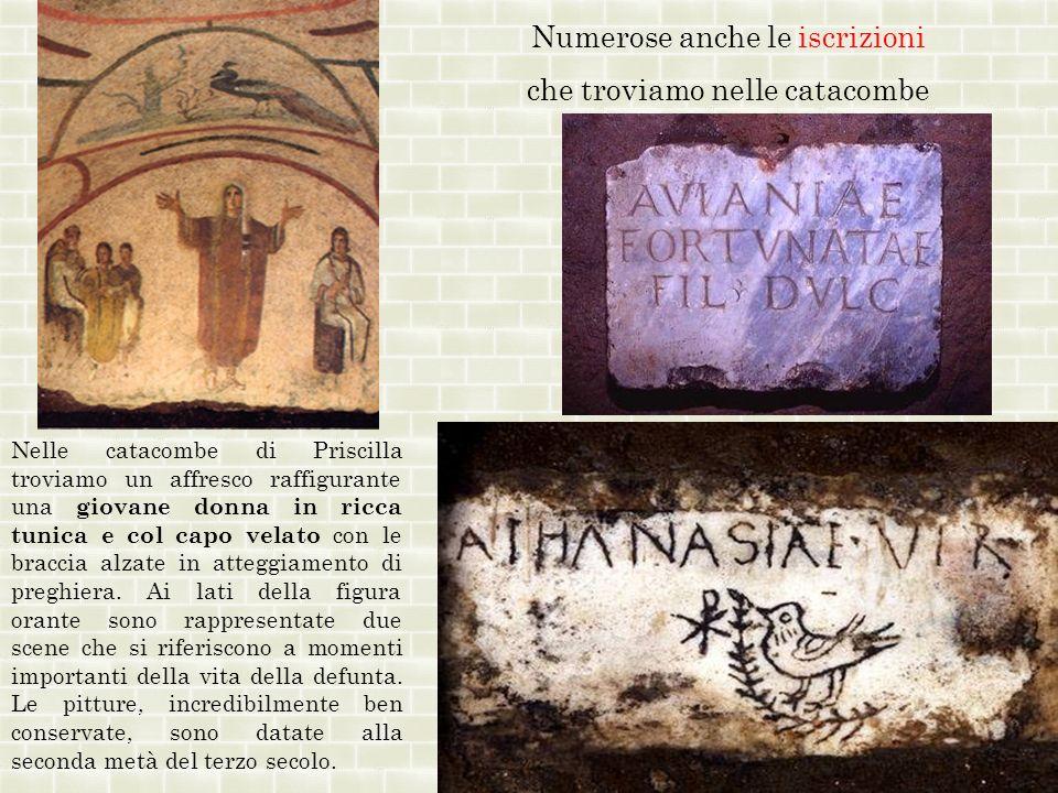 Numerose anche le iscrizioni che troviamo nelle catacombe