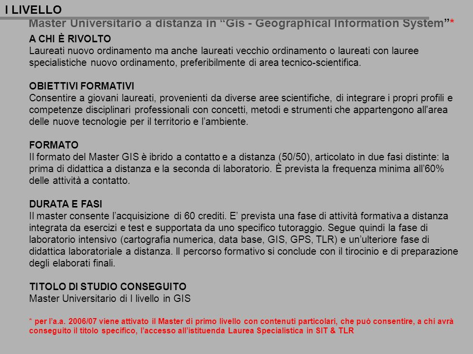 I LIVELLO Master Universitario a distanza in Gis - Geographical Information System * A CHI È RIVOLTO.