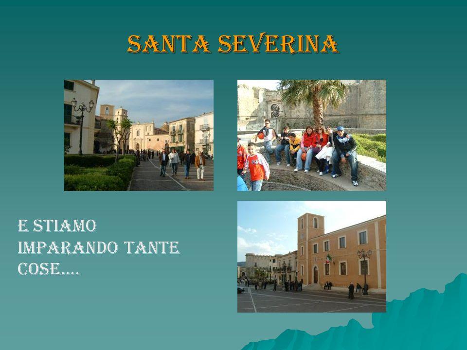 Santa Severina e stiamo imparando tante cose….