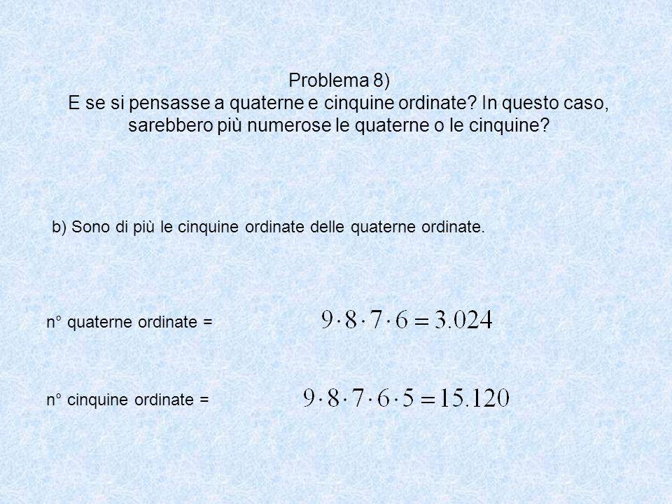 Problema 8) E se si pensasse a quaterne e cinquine ordinate