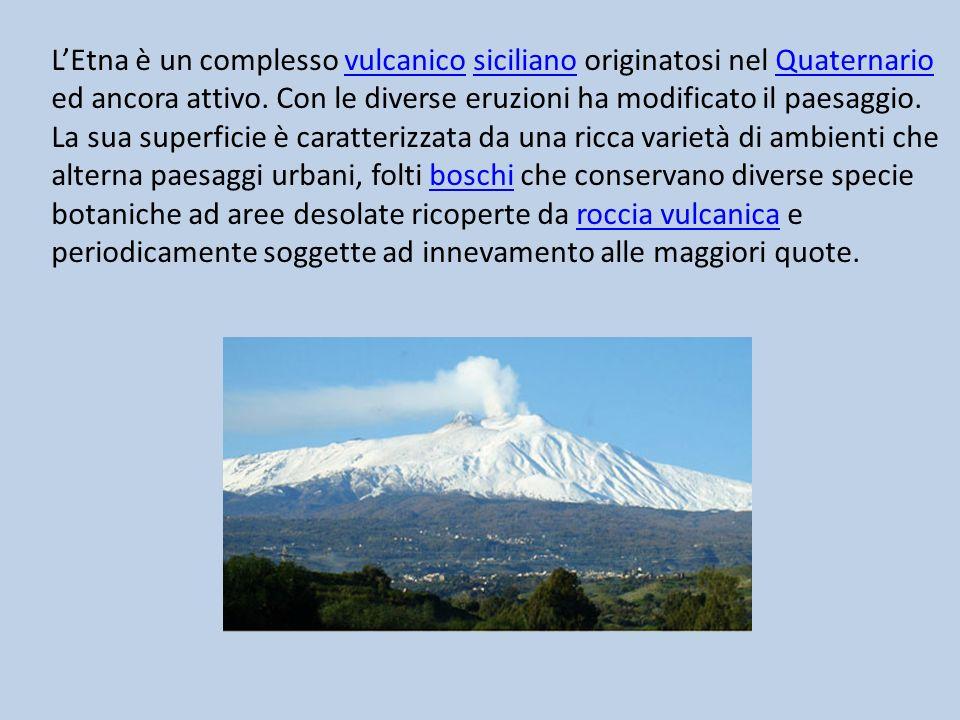 L'Etna è un complesso vulcanico siciliano originatosi nel Quaternario ed ancora attivo.
