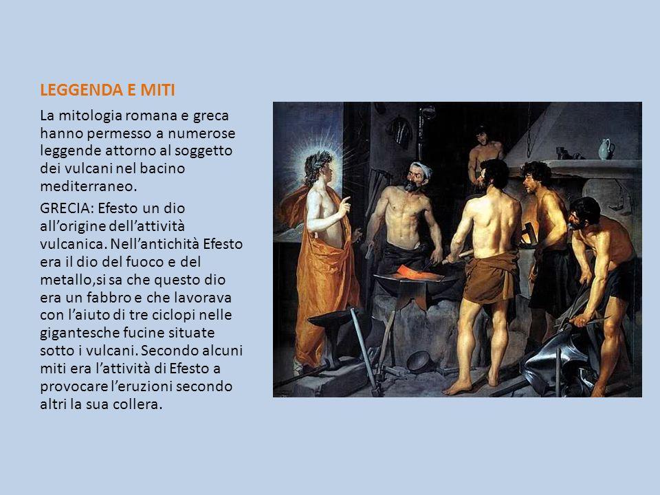 LEGGENDA E MITI La mitologia romana e greca hanno permesso a numerose leggende attorno al soggetto dei vulcani nel bacino mediterraneo.