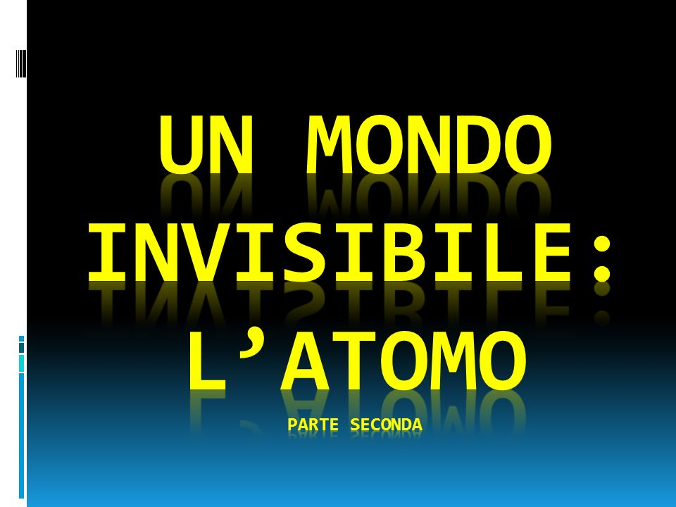 Un mondo invisibile: l'atomo PARTE SECONDA