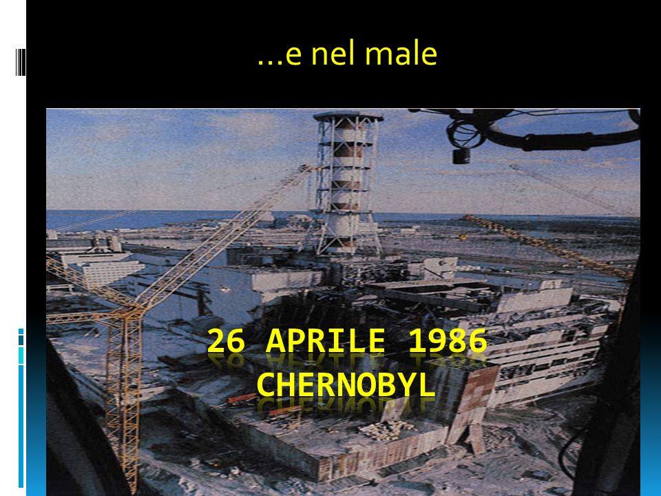 …e nel male 26 aprile 1986 Chernobyl