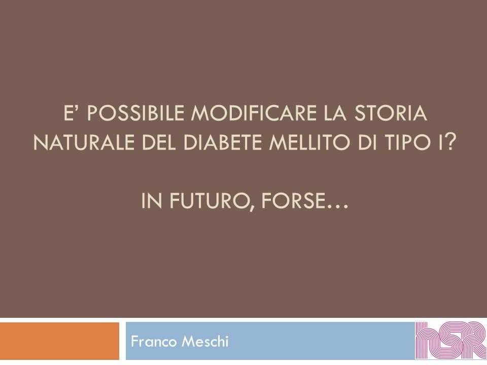 E' POSSIBILE MODIFICARE LA STORIA NATURALE DEL DIABETE MELLITO DI TIPO I IN FUTURO, FORSE…