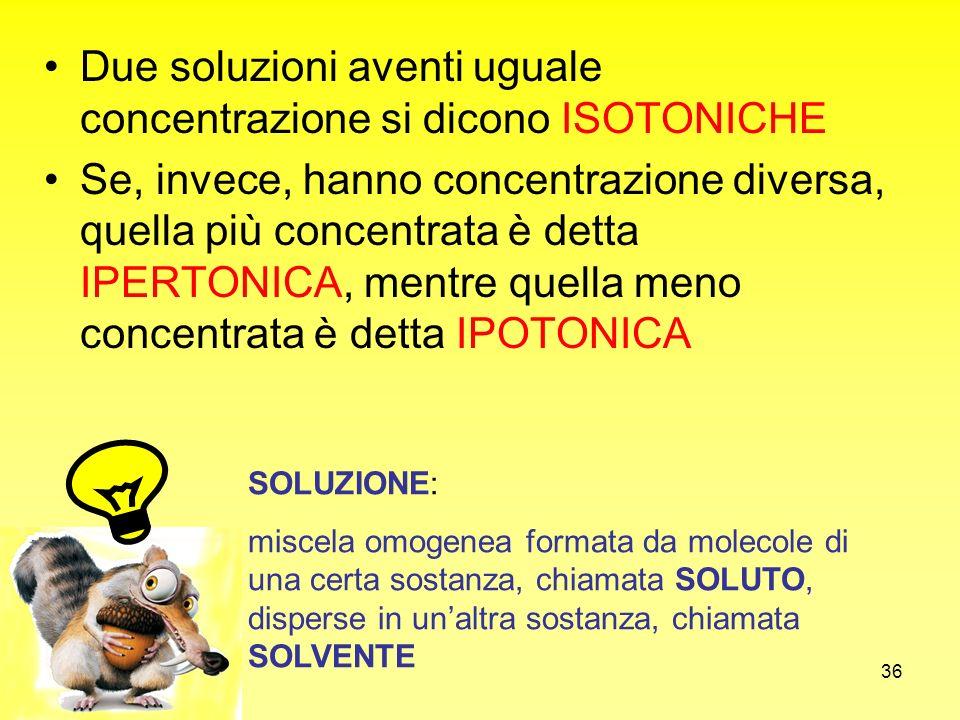 Due soluzioni aventi uguale concentrazione si dicono ISOTONICHE