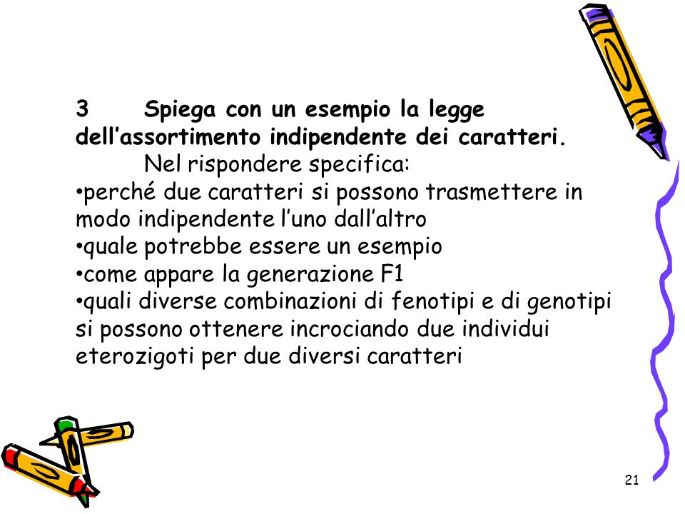 3 Spiega con un esempio la legge dell'assortimento indipendente dei caratteri.