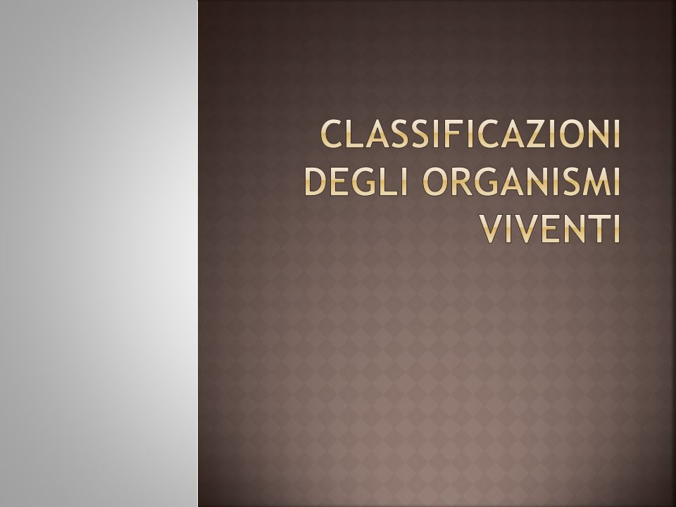CLASSIFICAZIONI DEGLI ORGANISMI VIVENTI