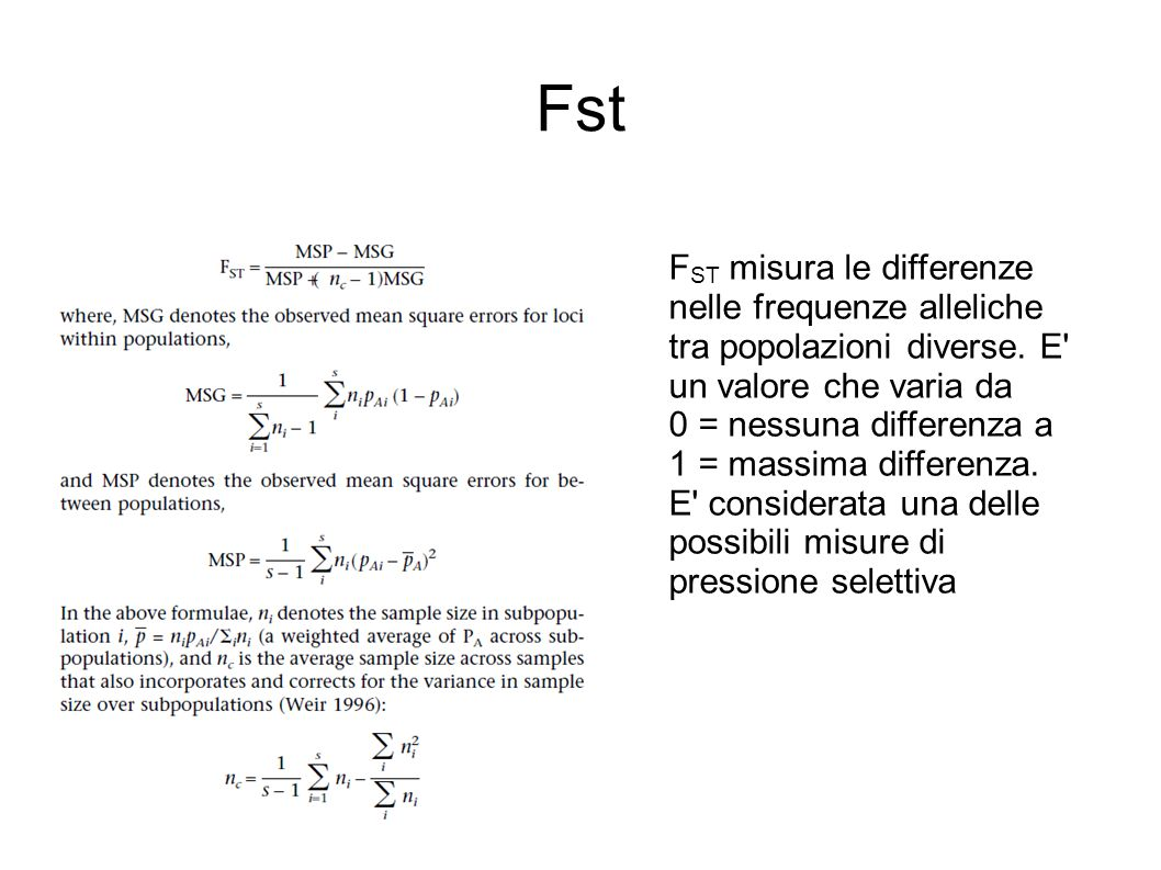Fst FST misura le differenze nelle frequenze alleliche tra popolazioni diverse. E un valore che varia da.