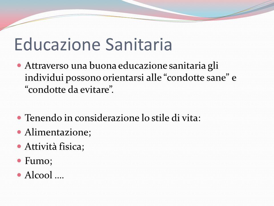 Educazione Sanitaria Attraverso una buona educazione sanitaria gli individui possono orientarsi alle condotte sane e condotte da evitare .