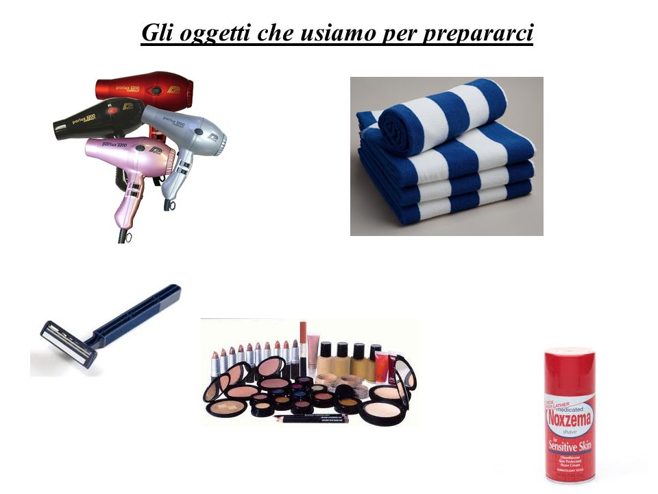 Gli oggetti che usiamo per prepararci