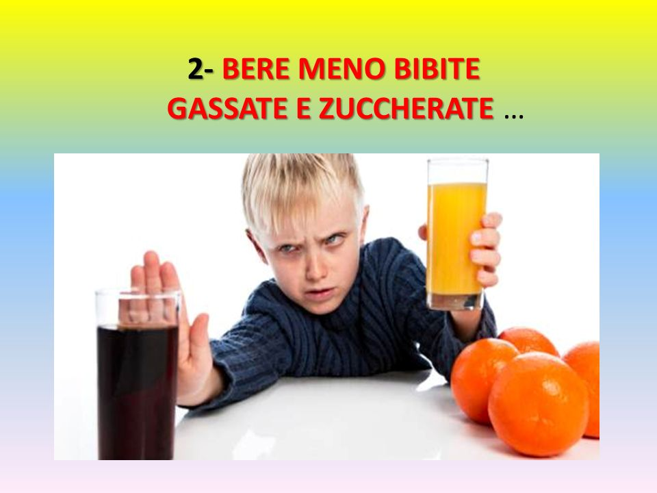 2- BERE MENO BIBITE GASSATE E ZUCCHERATE …