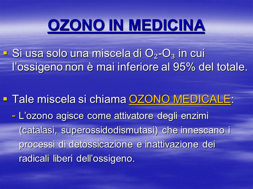 OZONO IN MEDICINA Si usa solo una miscela di O₂-O₃ in cui l'ossigeno non è mai inferiore al 95% del totale.