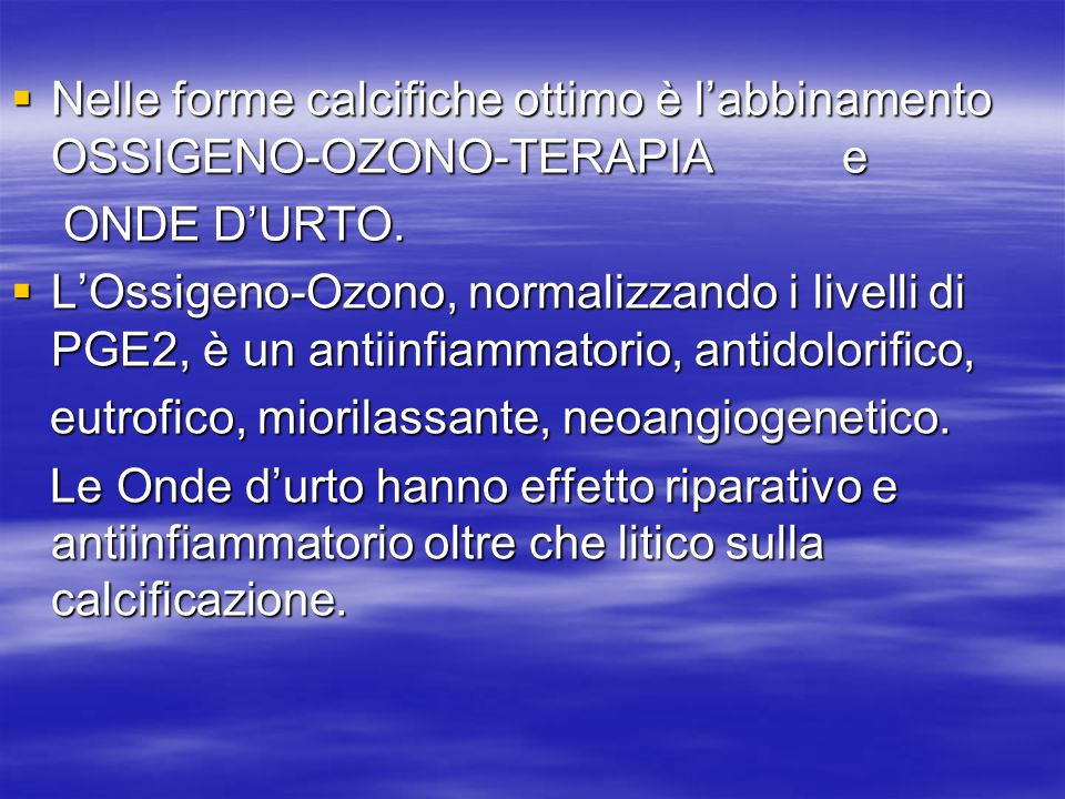 Nelle forme calcifiche ottimo è l'abbinamento OSSIGENO-OZONO-TERAPIA e