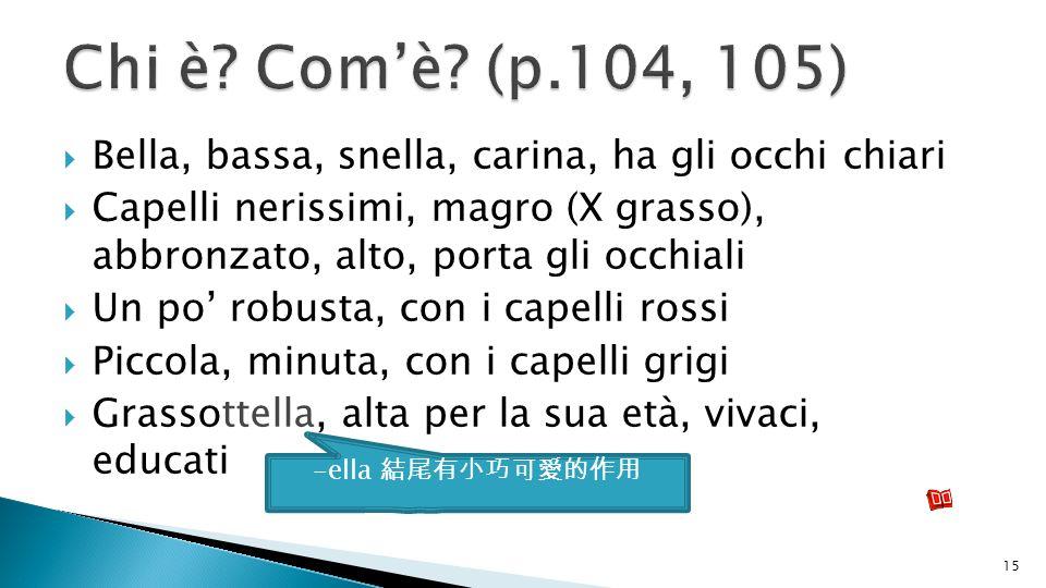 Chi è Com'è (p.104, 105) Bella, bassa, snella, carina, ha gli occhi chiari.