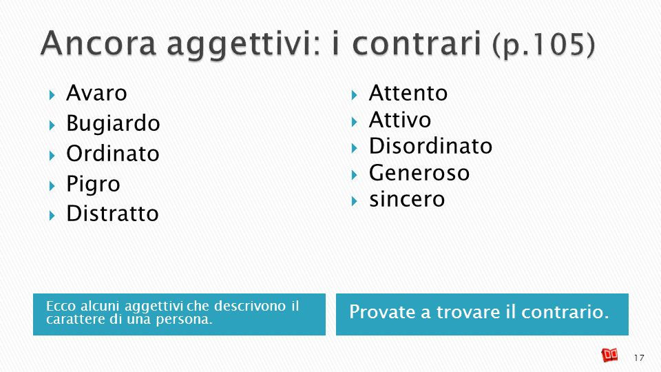 Ancora aggettivi: i contrari (p.105)