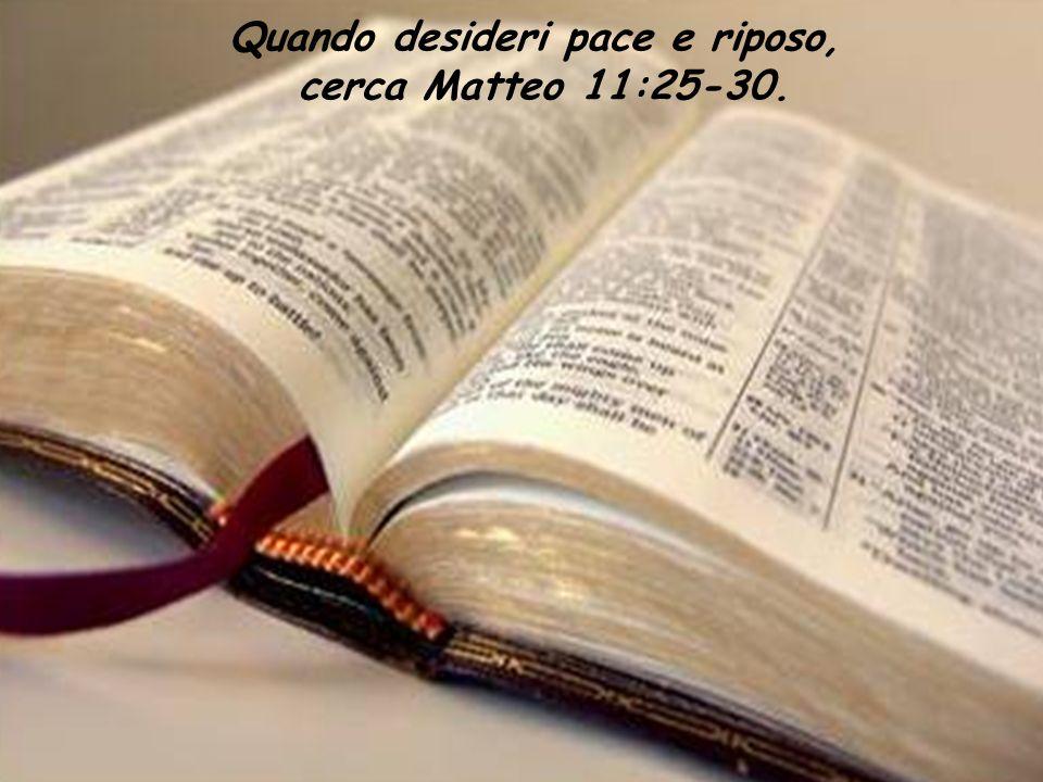 Quando desideri pace e riposo, cerca Matteo 11:25-30.