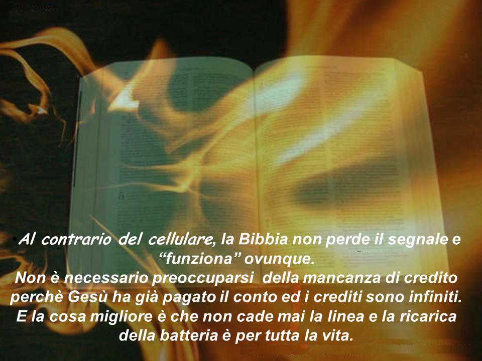 Al contrario del cellulare, la Bibbia non perde il segnale e funziona ovunque.