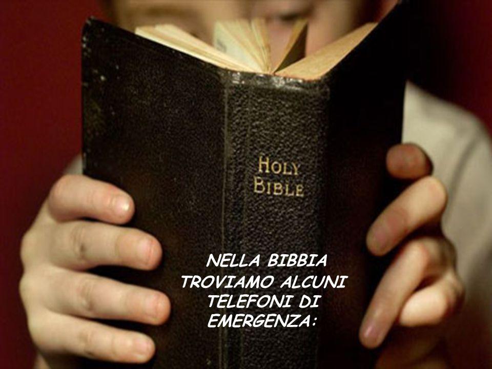 NELLA BIBBIA TROVIAMO ALCUNI TELEFONI DI EMERGENZA: