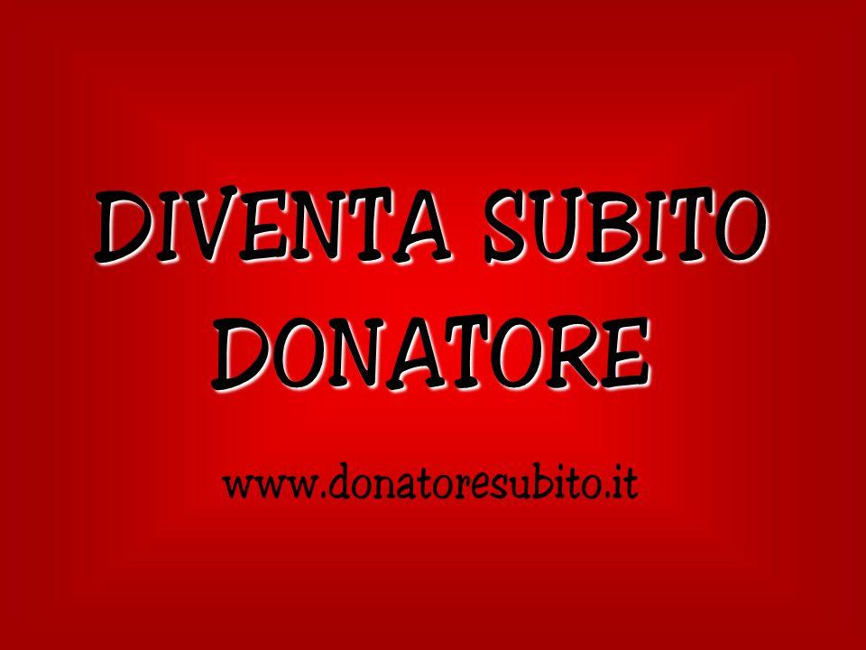 DIVENTA SUBITO DONATORE