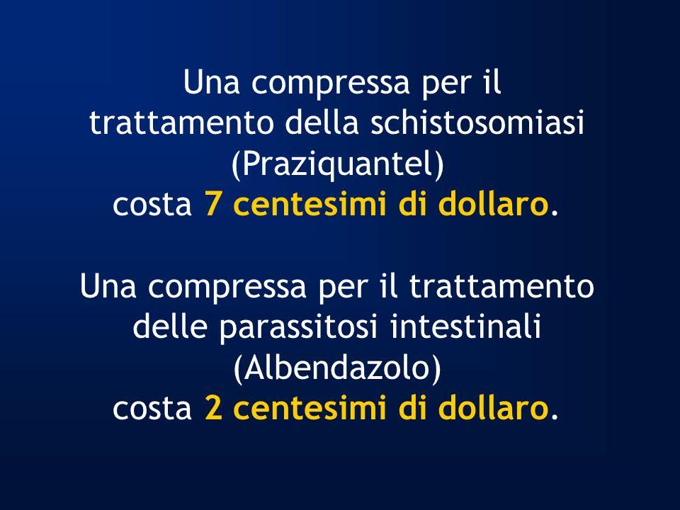 Una compressa per il trattamento della schistosomiasi (Praziquantel) costa 7 centesimi di dollaro.