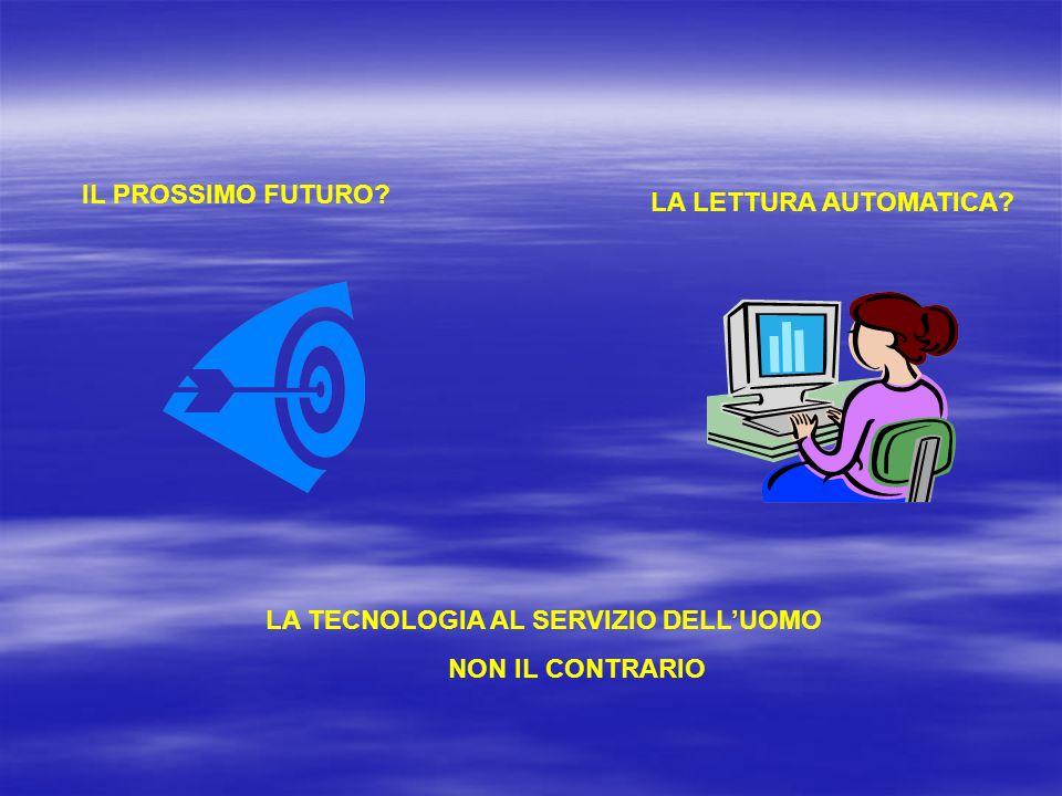 IL PROSSIMO FUTURO LA LETTURA AUTOMATICA LA TECNOLOGIA AL SERVIZIO DELL'UOMO NON IL CONTRARIO