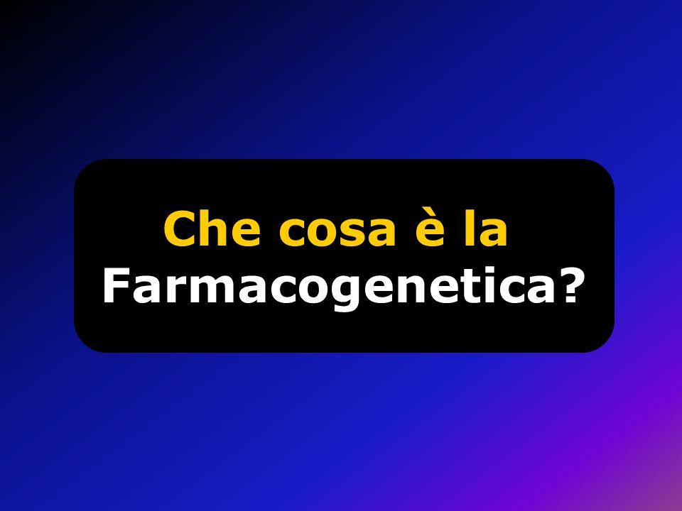 Che cosa è la Farmacogenetica
