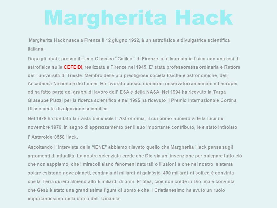 Margherita Hack Margherita Hack nasce a Firenze il 12 giugno 1922, è un astrofisica e divulgatrice scientifica italiana.