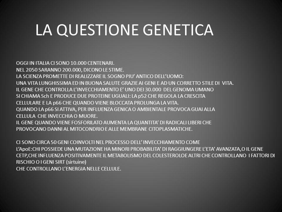 LA QUESTIONE GENETICA OGGI IN ITALIA CI SONO 10.000 CENTENARI.