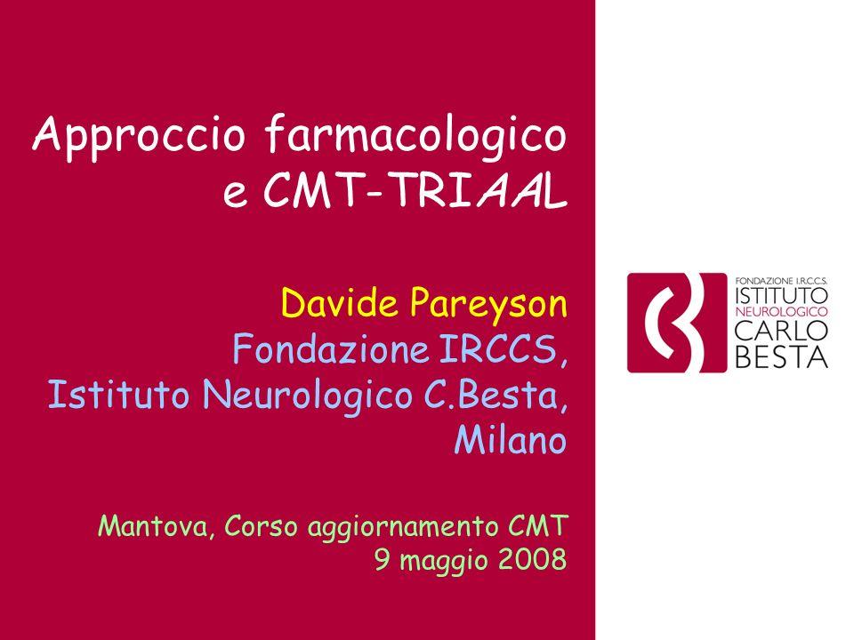 Approccio farmacologico e CMT-TRIAAL Davide Pareyson Fondazione IRCCS, Istituto Neurologico C.Besta, Milano Mantova, Corso aggiornamento CMT 9 maggio 2008