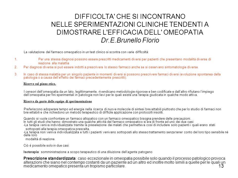 DIFFICOLTA CHE SI INCONTRANO NELLE SPERIMENTAZIONI CLINICHE TENDENTI A DIMOSTRARE L EFFICACIA DELL OMEOPATIA Dr.E.Brunello Florio