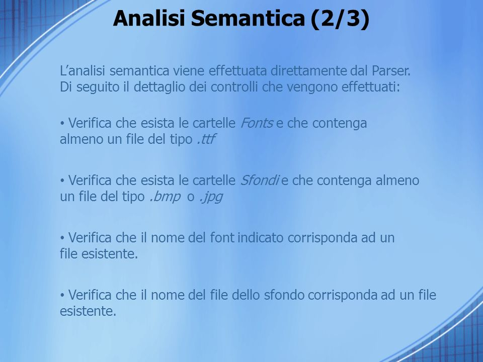 Analisi Semantica (2/3) L'analisi semantica viene effettuata direttamente dal Parser. Di seguito il dettaglio dei controlli che vengono effettuati: