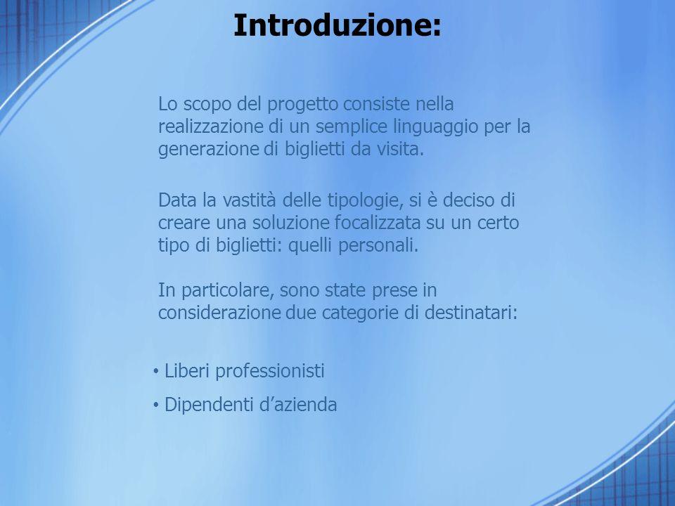 Introduzione: Lo scopo del progetto consiste nella realizzazione di un semplice linguaggio per la generazione di biglietti da visita.
