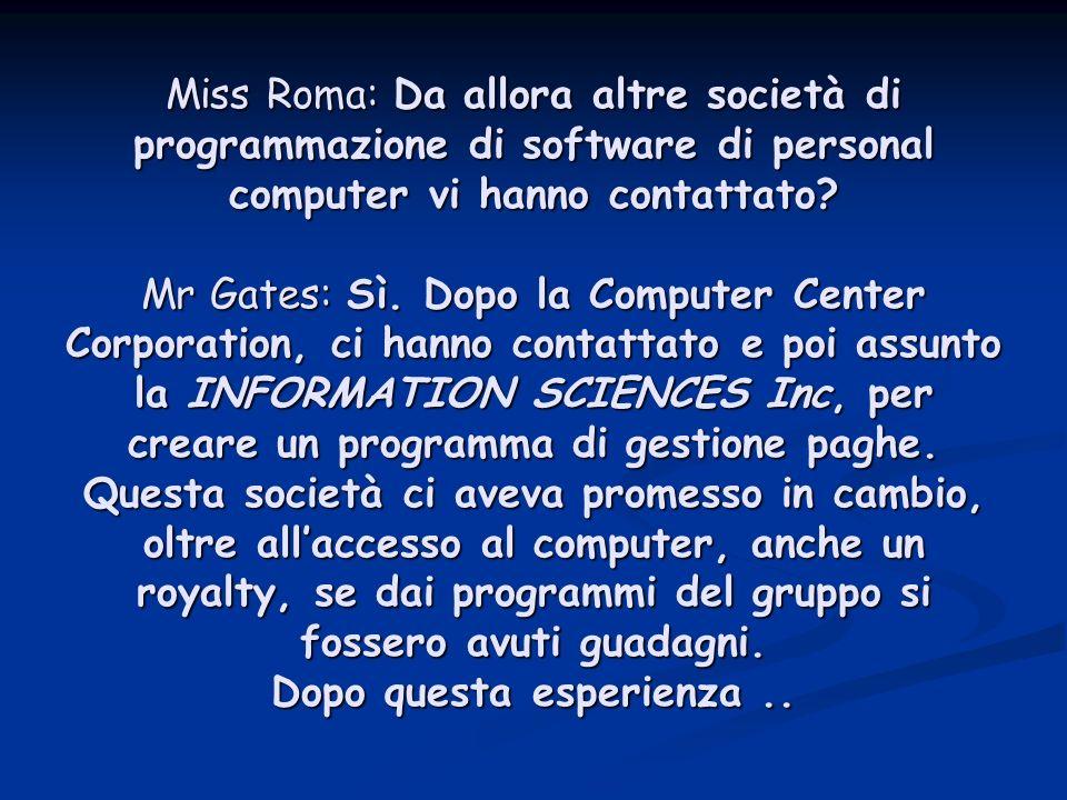 Miss Roma: Da allora altre società di programmazione di software di personal computer vi hanno contattato.