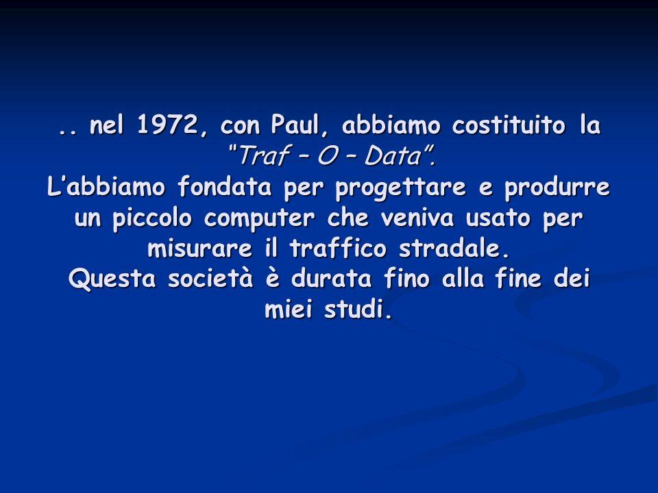 nel 1972, con Paul, abbiamo costituito la Traf – O – Data