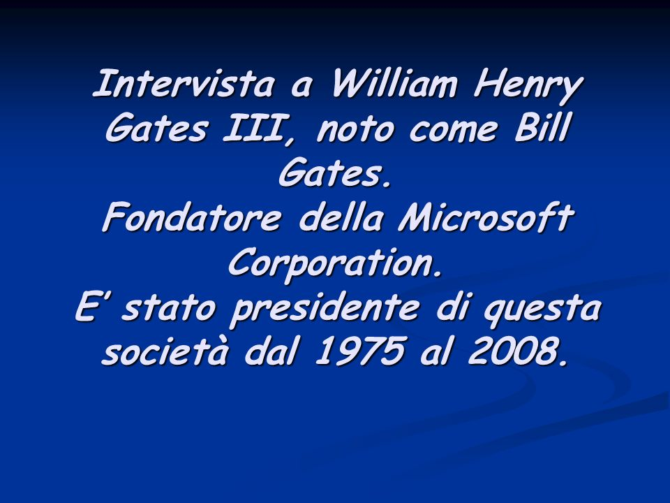 Intervista a William Henry Gates III, noto come Bill Gates