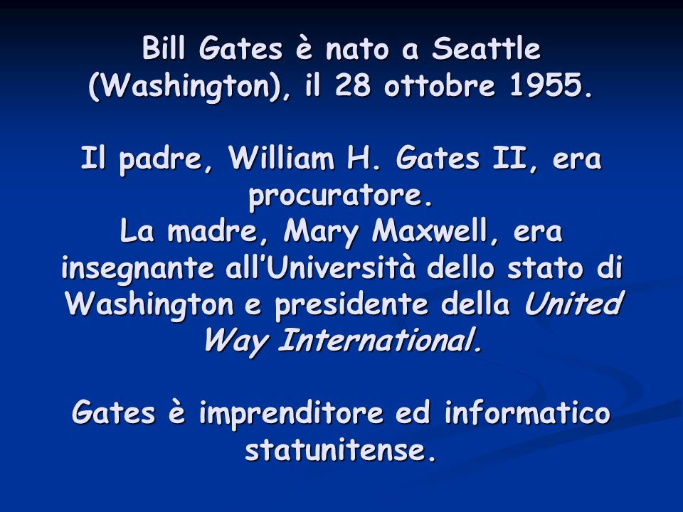 Bill Gates è nato a Seattle (Washington), il 28 ottobre 1955