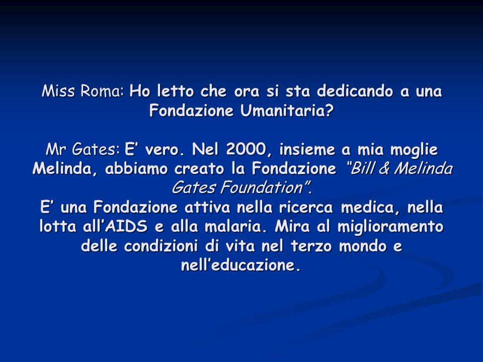 Miss Roma: Ho letto che ora si sta dedicando a una Fondazione Umanitaria.