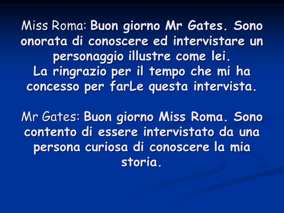 Miss Roma: Buon giorno Mr Gates