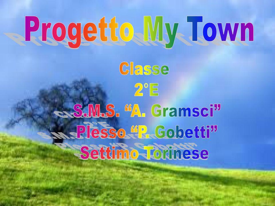Progetto My Town Classe 2°E S.M.S. A. Gramsci Plesso P. Gobetti