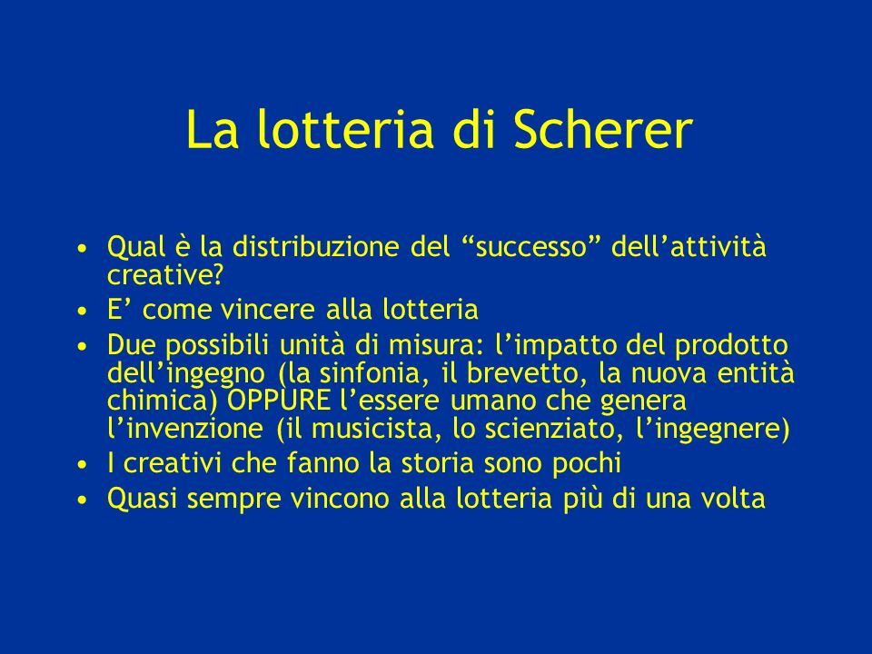 La lotteria di Scherer Qual è la distribuzione del successo dell'attività creative E' come vincere alla lotteria.