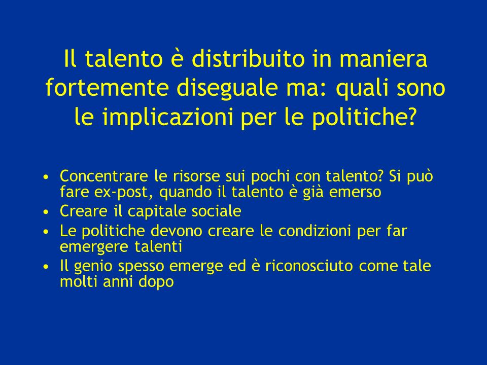Il talento è distribuito in maniera fortemente diseguale ma: quali sono le implicazioni per le politiche