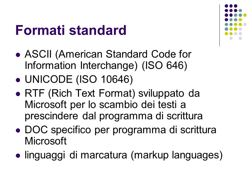 Formati standard ASCII (American Standard Code for Information Interchange) (ISO 646) UNICODE (ISO 10646)