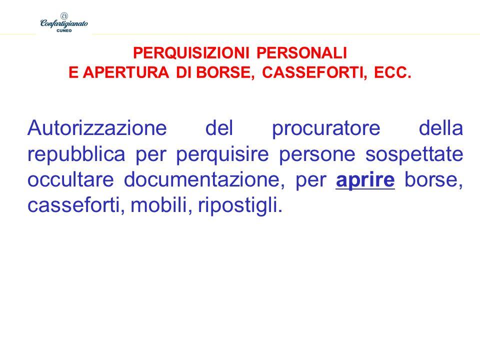 PERQUISIZIONI PERSONALI E APERTURA DI BORSE, CASSEFORTI, ECC.