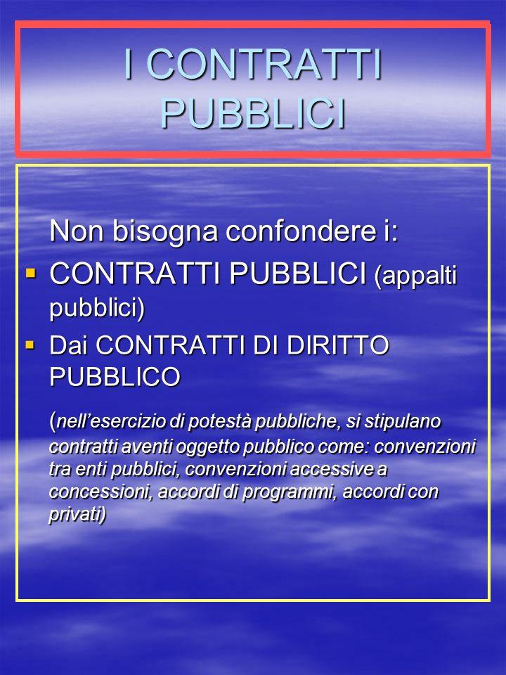 I CONTRATTI PUBBLICI Non bisogna confondere i:
