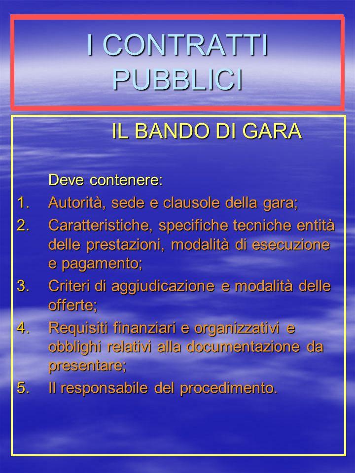 I CONTRATTI PUBBLICI IL BANDO DI GARA Deve contenere: