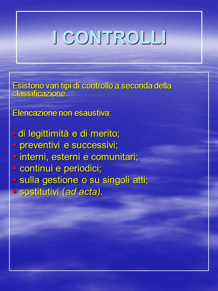 I CONTROLLI preventivi e successivi; interni, esterni e comunitari;