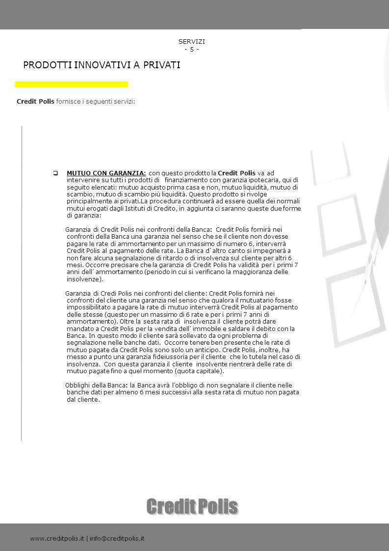 Credit Polis PRODOTTI INNOVATIVI A PRIVATI SERVIZI - 5 -